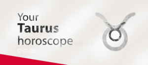 Taurus horoscope May 12th, 2018